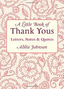 A Little Book of Thank Yous: Letters, Notes and Quotes, by Addie Johnson