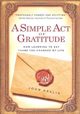 A Simple Act of Gratitude (previously 365 Thank Yous), by John Kralik