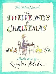 The Twelve Days of Christmas, by John Julius Norwich, illustrated by Quentin Blake