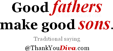 Thank you qoutes for Dad: Good fathers make good sons. Traditional saying