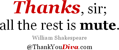 Famous thank you quotes: Thanks, sir; all the rest is mute. William Shakespeare