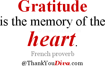 Gratitude is the memory of the heart. French proverb (attributed to Jean Baptiste Massieu)