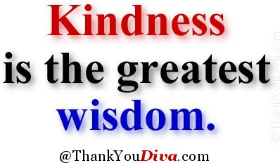 Kindness thank you qoutes: Kindness is the greatest wisdom. Author unknown