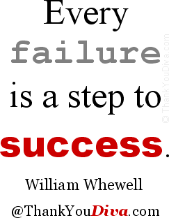 Every failure is a step to success. Quote by William Whewell (1794-1866), English priest and polymath