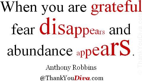 When you are grateful fear disappears and abundance appears. – Quote by Anthony Robbins (b. 1960), American self-help author and motivational speaker