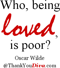 Who, being loved, is poor? Quote by Oscar Wilde (1854-1900), Irish writer and poet
